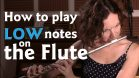 How to Play Low Notes on the Flute